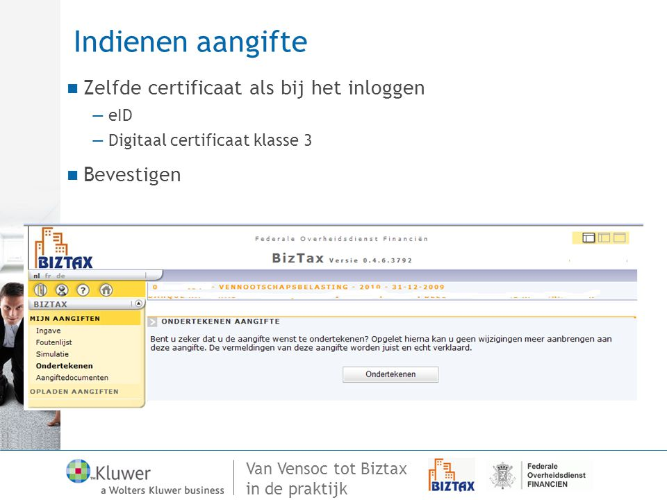 Van Vensoc tot Biztax in de praktijk Indienen aangifte Zelfde certificaat als bij het inloggen —eID —Digitaal certificaat klasse 3 Bevestigen