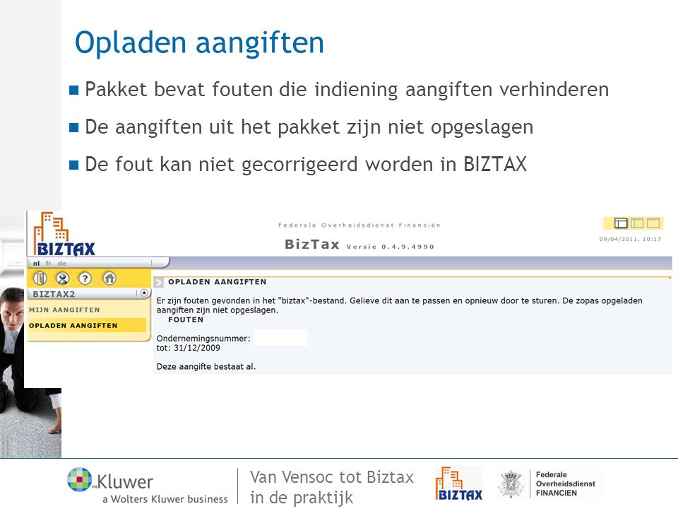 Van Vensoc tot Biztax in de praktijk Opladen aangiften Pakket bevat fouten die indiening aangiften verhinderen De aangiften uit het pakket zijn niet o