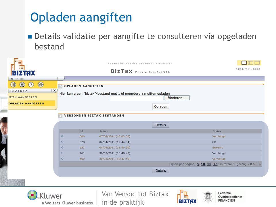 Van Vensoc tot Biztax in de praktijk Opladen aangiften Details validatie per aangifte te consulteren via opgeladen bestand