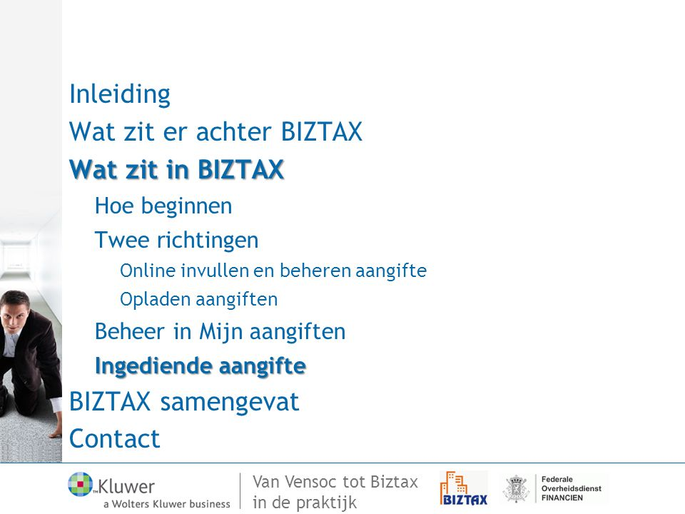 Van Vensoc tot Biztax in de praktijk Inleiding Wat zit er achter BIZTAX Wat zit in BIZTAX Hoe beginnen Twee richtingen Online invullen en beheren aang
