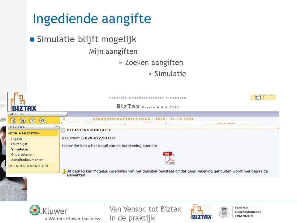 Van Vensoc tot Biztax in de praktijk Ingediende aangifte Simulatie blijft mogelijk Mijn aangiften > Zoeken aangiften > Simulatie