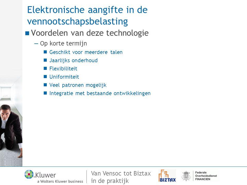 Van Vensoc tot Biztax in de praktijk Elektronische aangifte in de vennootschapsbelasting Voordelen van deze technologie —Op korte termijn Geschikt voo