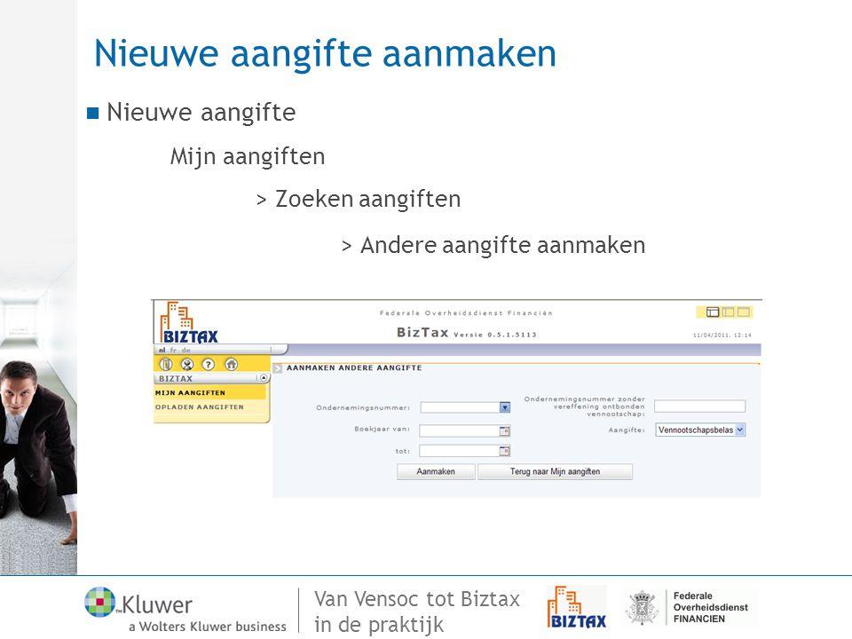 Van Vensoc tot Biztax in de praktijk Nieuwe aangifte aanmaken Nieuwe aangifte Mijn aangiften > Zoeken aangiften > Andere aangifte aanmaken
