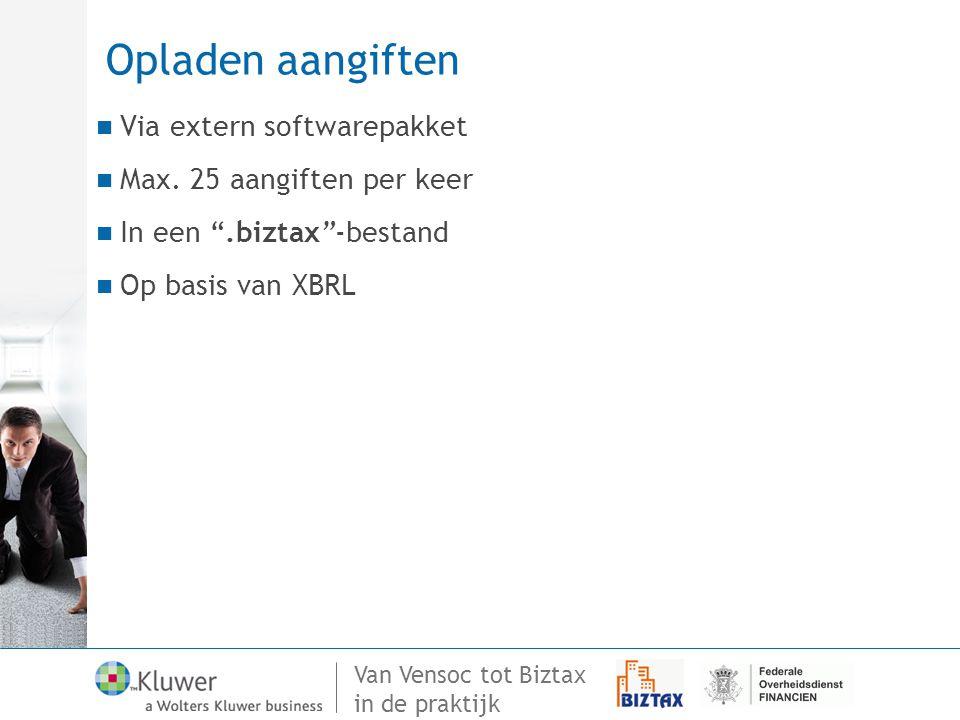 """Van Vensoc tot Biztax in de praktijk Opladen aangiften Via extern softwarepakket Max. 25 aangiften per keer In een """".biztax""""-bestand Op basis van XBRL"""