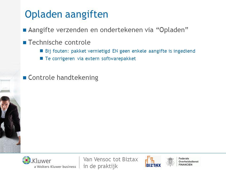 """Van Vensoc tot Biztax in de praktijk Opladen aangiften Aangifte verzenden en ondertekenen via """"Opladen"""" Technische controle Bij fouten: pakket verniet"""