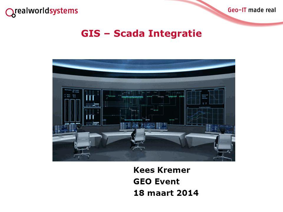 Kees Kremer GEO Event 18 maart 2014 GIS – Scada Integratie