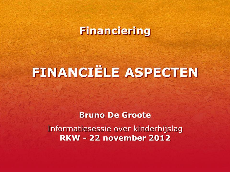 FINANCIËLE ASPECTEN Bruno De Groote Informatiesessie over kinderbijslag RKW - 22 november 2012 Bruno De Groote Informatiesessie over kinderbijslag RKW