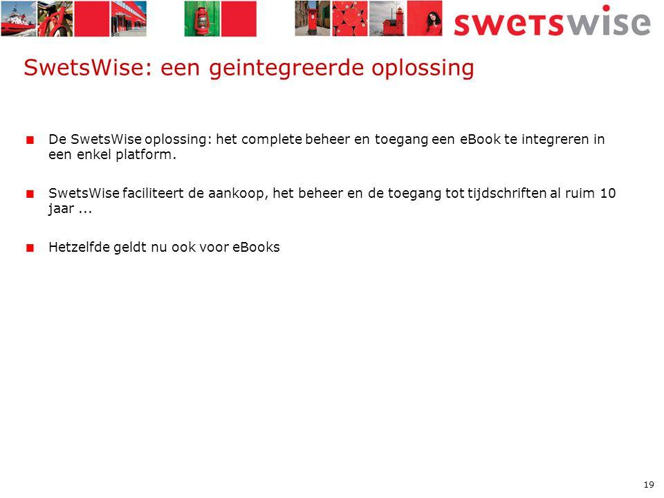 19 SwetsWise: een geintegreerde oplossing  De SwetsWise oplossing: het complete beheer en toegang een eBook te integreren in een enkel platform.