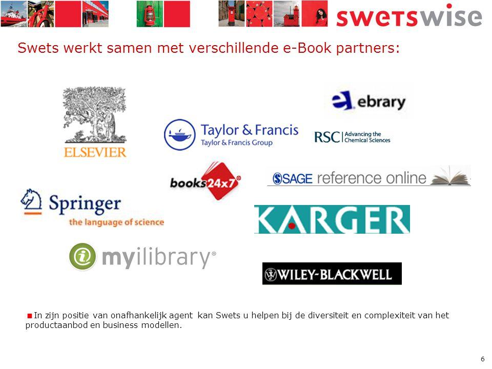 6 Swets werkt samen met verschillende e-Book partners:  In zijn positie van onafhankelijk agent kan Swets u helpen bij de diversiteit en complexiteit van het productaanbod en business modellen.