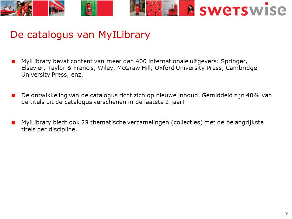 9 De catalogus van MyILibrary  MyiLibrary bevat content van meer dan 400 internationale uitgevers: Springer, Elsevier, Taylor & Francis, Wiley, McGra