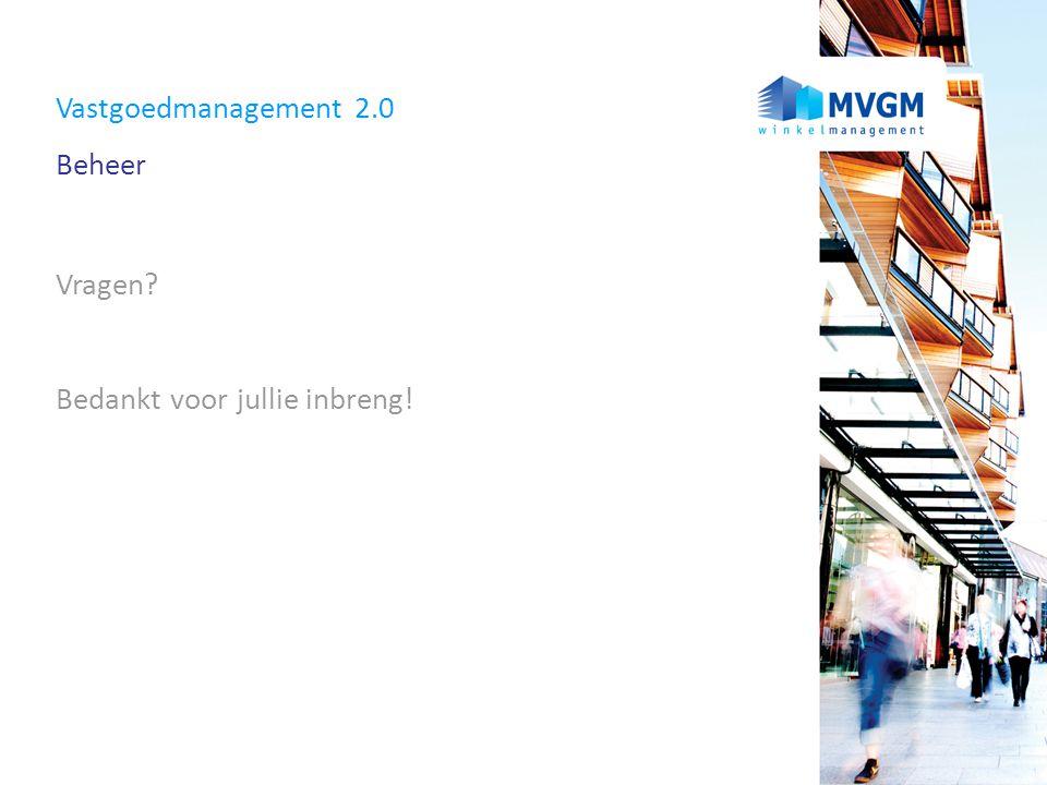 Vastgoedmanagement 2.0 Beheer Vragen? Bedankt voor jullie inbreng!