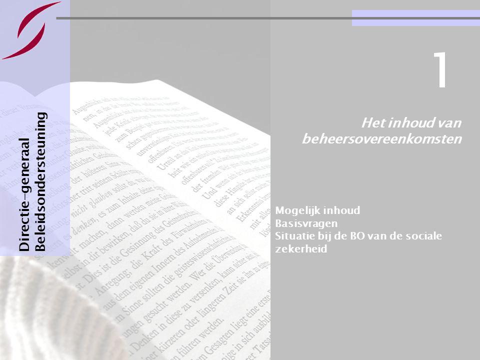 Bestuursovereenkomsten : informatie & basisvragen Pagina 3 Het inhoud van beheersovereenkomsten Directie-generaal Beleidsondersteuning 1 Mogelijk inhoud Basisvragen Situatie bij de BO van de sociale zekerheid
