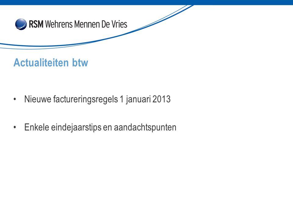 Nieuwe factureringsregels 1 januari 2013 Enkele eindejaarstips en aandachtspunten Actualiteiten btw