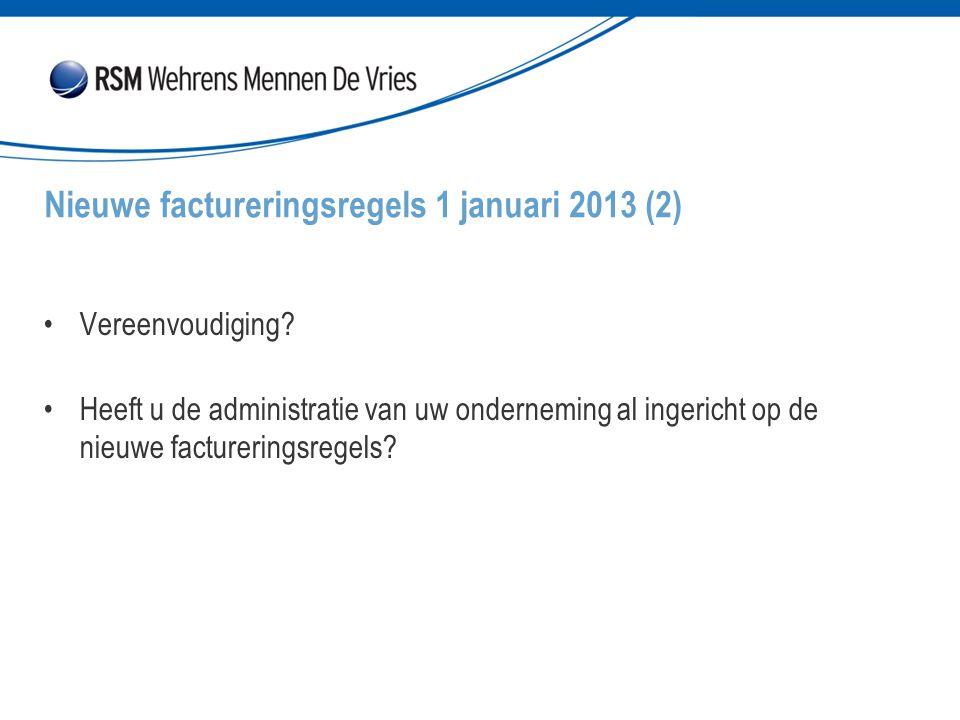 Vereenvoudiging? Heeft u de administratie van uw onderneming al ingericht op de nieuwe factureringsregels? Nieuwe factureringsregels 1 januari 2013 (2
