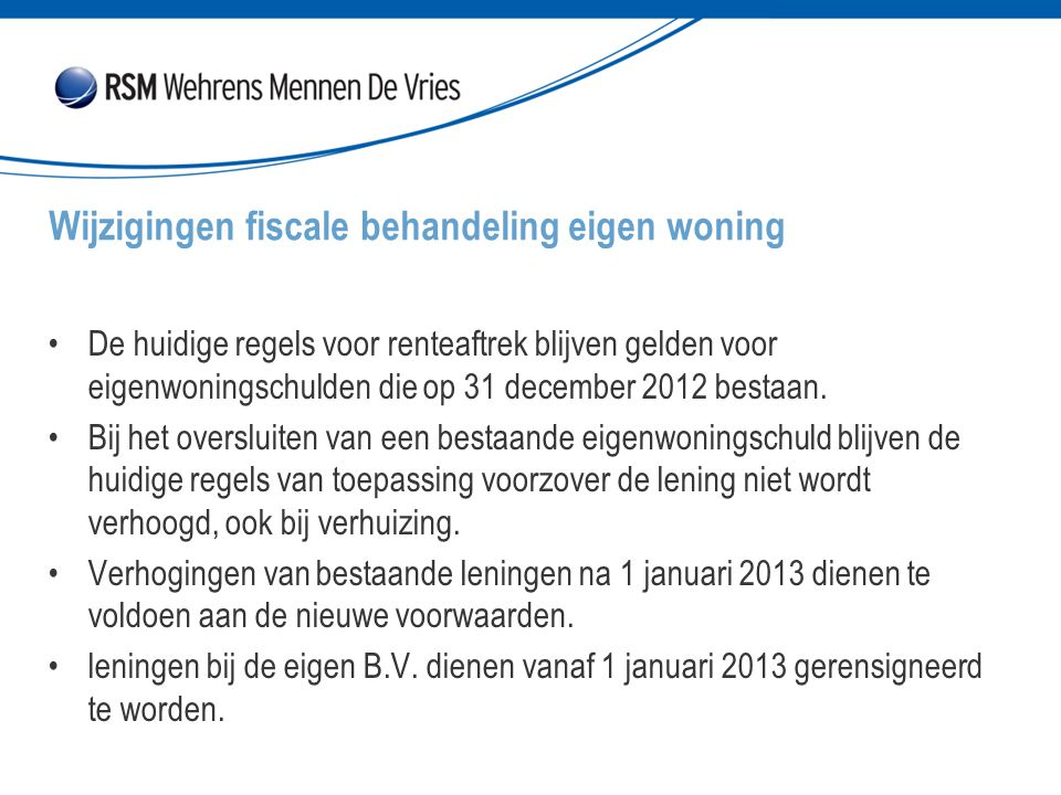 De huidige regels voor renteaftrek blijven gelden voor eigenwoningschulden die op 31 december 2012 bestaan. Bij het oversluiten van een bestaande eige