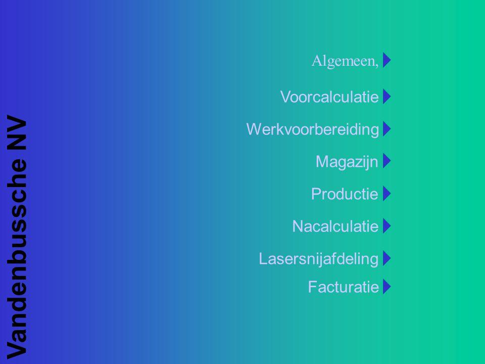 Vandenbussche NV Magazijn Algemeen, Voorcalculatie Werkvoorbereiding Productie Nacalculatie Lasersnijafdeling Facturatie