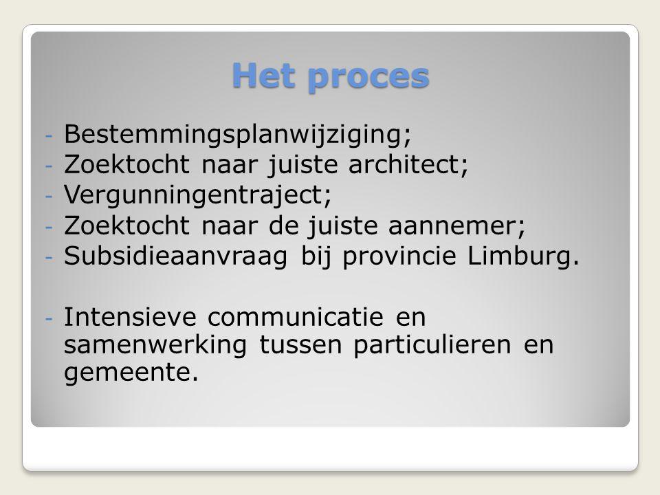 Het proces - Bestemmingsplanwijziging; - Zoektocht naar juiste architect; - Vergunningentraject; - Zoektocht naar de juiste aannemer; - Subsidieaanvraag bij provincie Limburg.