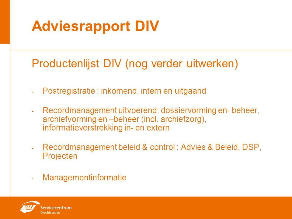 Adviesrapport DIV Productenlijst DIV (nog verder uitwerken) - Postregistratie : inkomend, intern en uitgaand - Recordmanagement uitvoerend: dossiervor