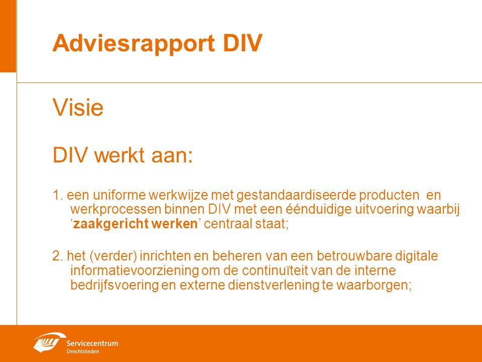 Adviesrapport DIV Visie DIV werkt aan: 1. een uniforme werkwijze met gestandaardiseerde producten en werkprocessen binnen DIV met een éénduidige uitvo