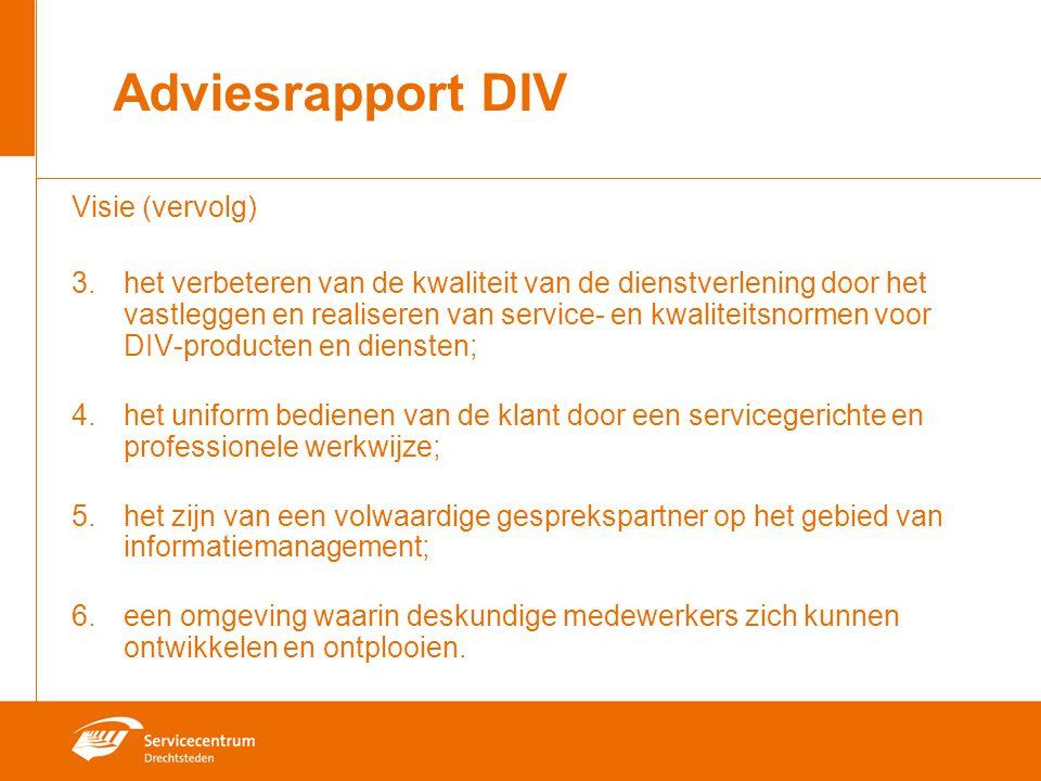 Adviesrapport DIV Visie (vervolg) 3. het verbeteren van de kwaliteit van de dienstverlening door het vastleggen en realiseren van service- en kwalitei