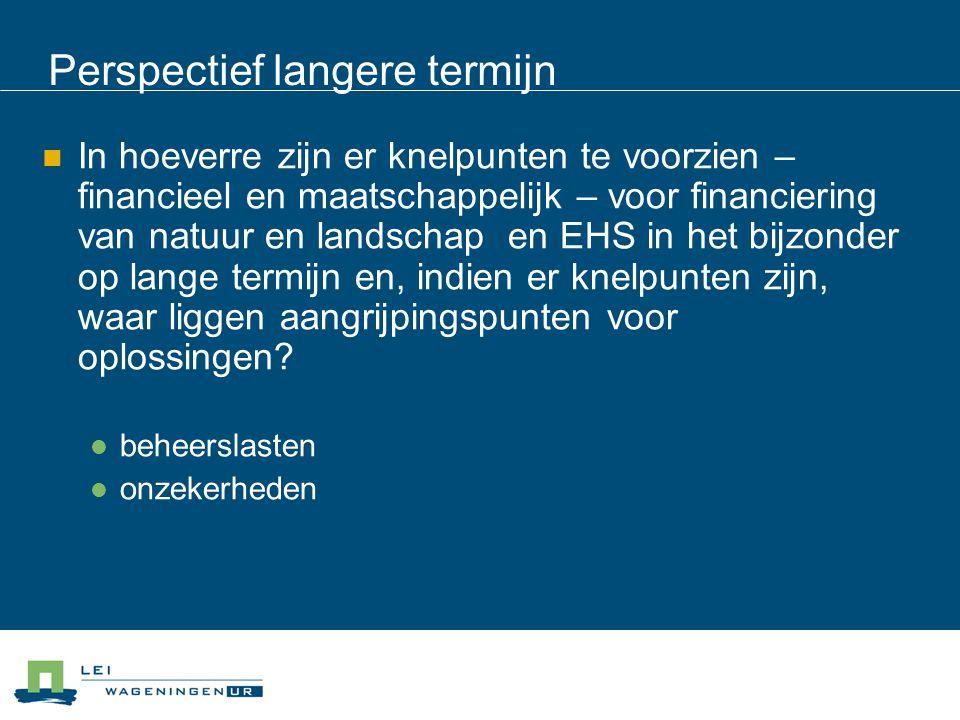 Perspectief langere termijn In hoeverre zijn er knelpunten te voorzien – financieel en maatschappelijk – voor financiering van natuur en landschap en EHS in het bijzonder op lange termijn en, indien er knelpunten zijn, waar liggen aangrijpingspunten voor oplossingen.