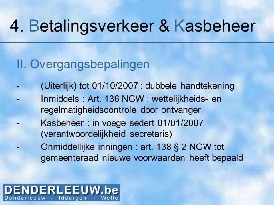 4. Betalingsverkeer & Kasbeheer II. Overgangsbepalingen -(Uiterlijk) tot 01/10/2007 : dubbele handtekening -Inmiddels : Art. 136 NGW : wettelijkheids-