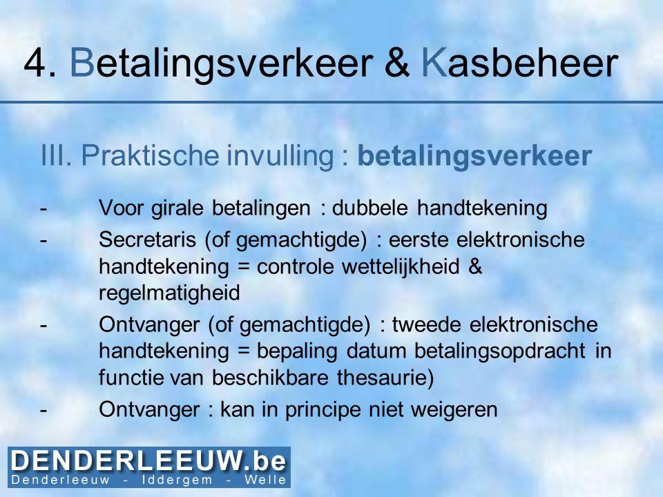 4. Betalingsverkeer & Kasbeheer III. Praktische invulling : betalingsverkeer -Voor girale betalingen : dubbele handtekening -Secretaris (of gemachtigd