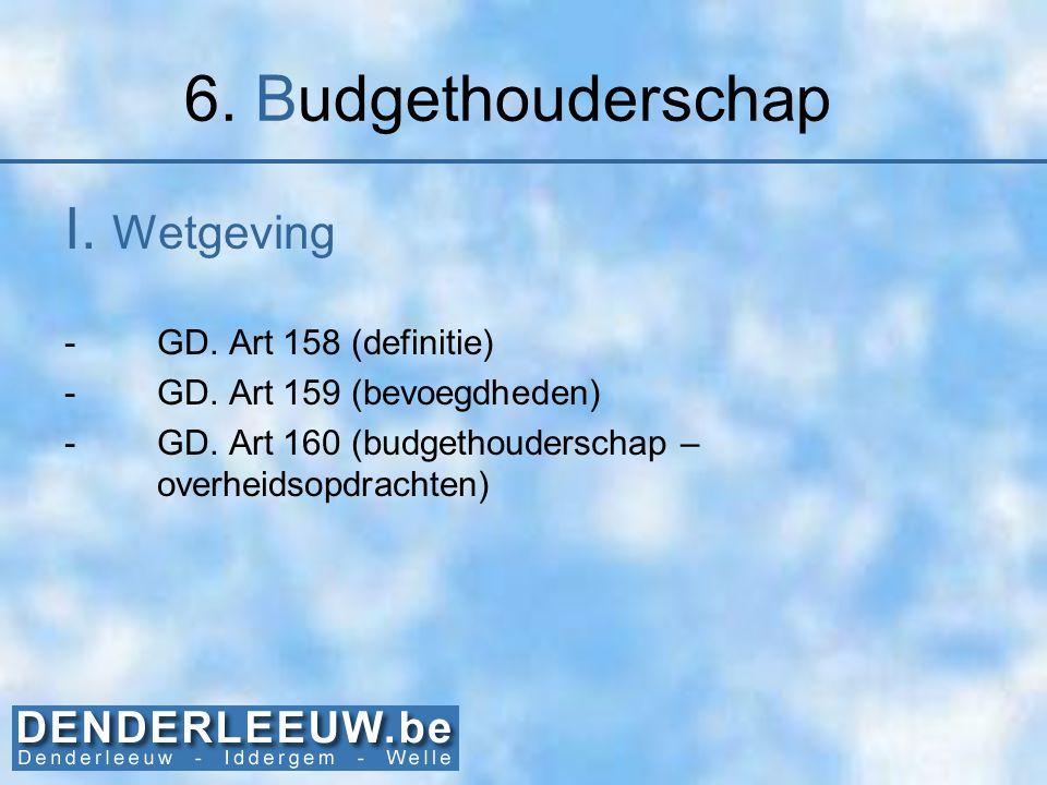 6. Budgethouderschap I. Wetgeving -GD. Art 158 (definitie) -GD. Art 159 (bevoegdheden) -GD. Art 160 (budgethouderschap – overheidsopdrachten)