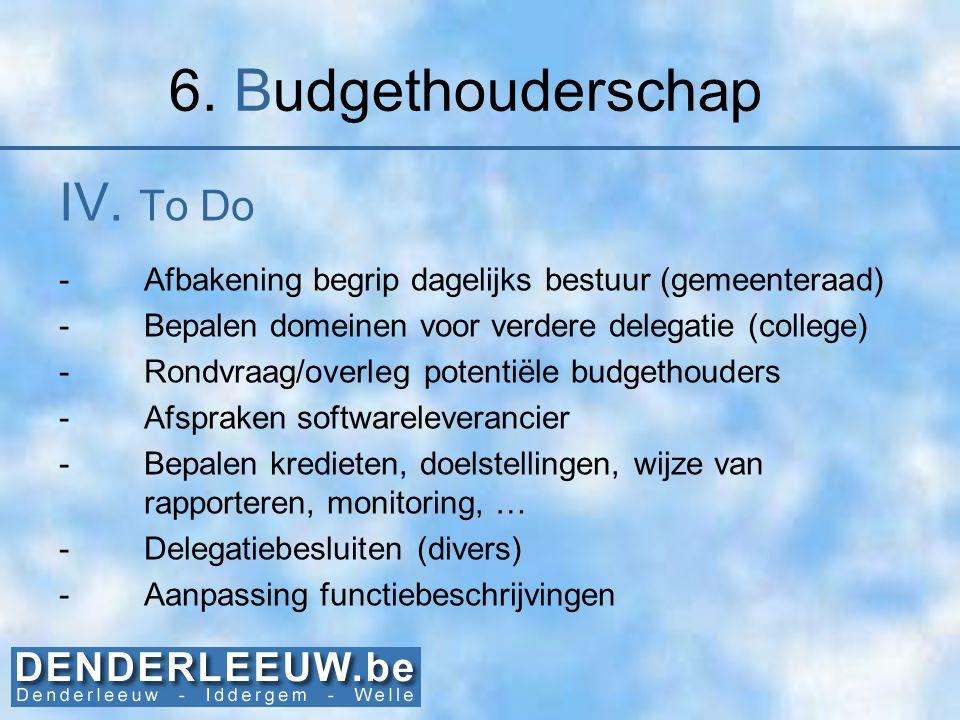 6. Budgethouderschap IV. To Do -Afbakening begrip dagelijks bestuur (gemeenteraad) -Bepalen domeinen voor verdere delegatie (college) -Rondvraag/overl