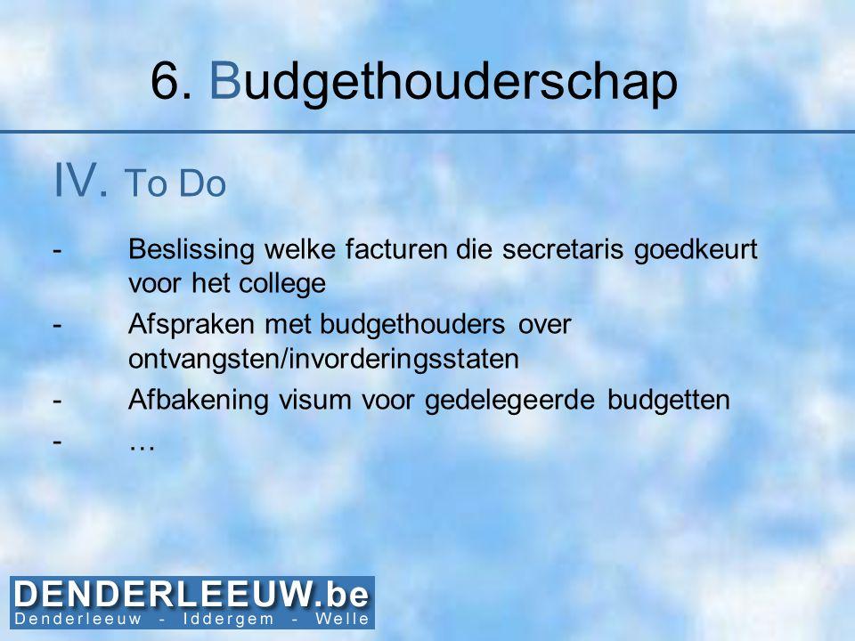 6. Budgethouderschap IV. To Do -Beslissing welke facturen die secretaris goedkeurt voor het college -Afspraken met budgethouders over ontvangsten/invo