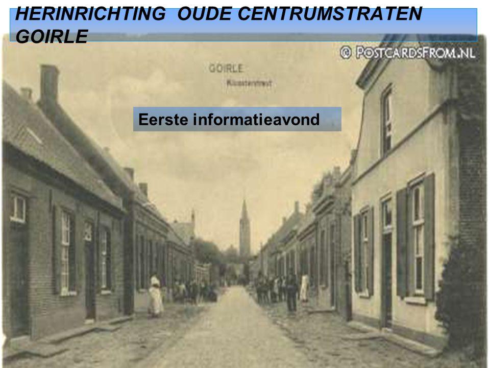 HERINRICHTING OUDE CENTRUMSTRATEN GOIRLE Eerste informatieavond