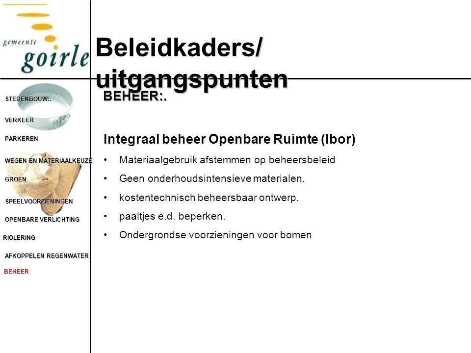 STEDENBOUW:. VERKEER PARKEREN WEGEN EN MATERIAALKEUZE GROEN SPEELVOORZIENINGEN OPENBARE VERLICHTING RIOLERING AFKOPPELEN REGENWATER BEHEER BEHEER:. In