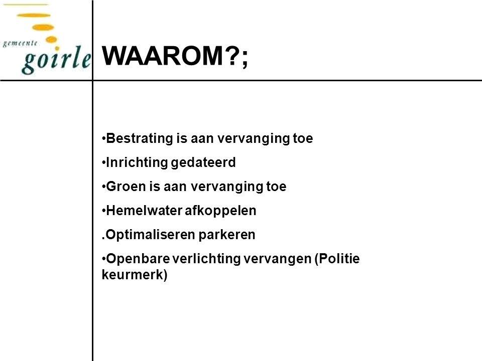 WAAROM?; Bestrating is aan vervanging toe Inrichting gedateerd Groen is aan vervanging toe Hemelwater afkoppelen.Optimaliseren parkeren Openbare verlichting vervangen (Politie keurmerk)