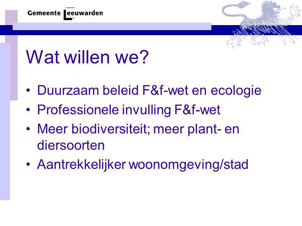 Wat willen we? Duurzaam beleid F&f-wet en ecologie Professionele invulling F&f-wet Meer biodiversiteit; meer plant- en diersoorten Aantrekkelijker woo