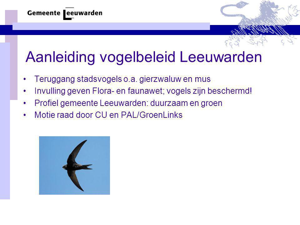 Aanleiding vogelbeleid Leeuwarden Teruggang stadsvogels o.a. gierzwaluw en mus Invulling geven Flora- en faunawet; vogels zijn beschermd! Profiel geme