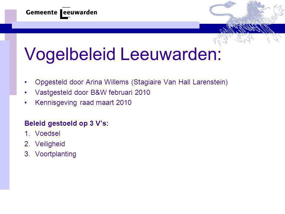 Vogelbeleid Leeuwarden: Opgesteld door Arina Willems (Stagiaire Van Hall Larenstein) Vastgesteld door B&W februari 2010 Kennisgeving raad maart 2010 Beleid gestoeld op 3 V's: 1.Voedsel 2.Veiligheid 3.Voortplanting