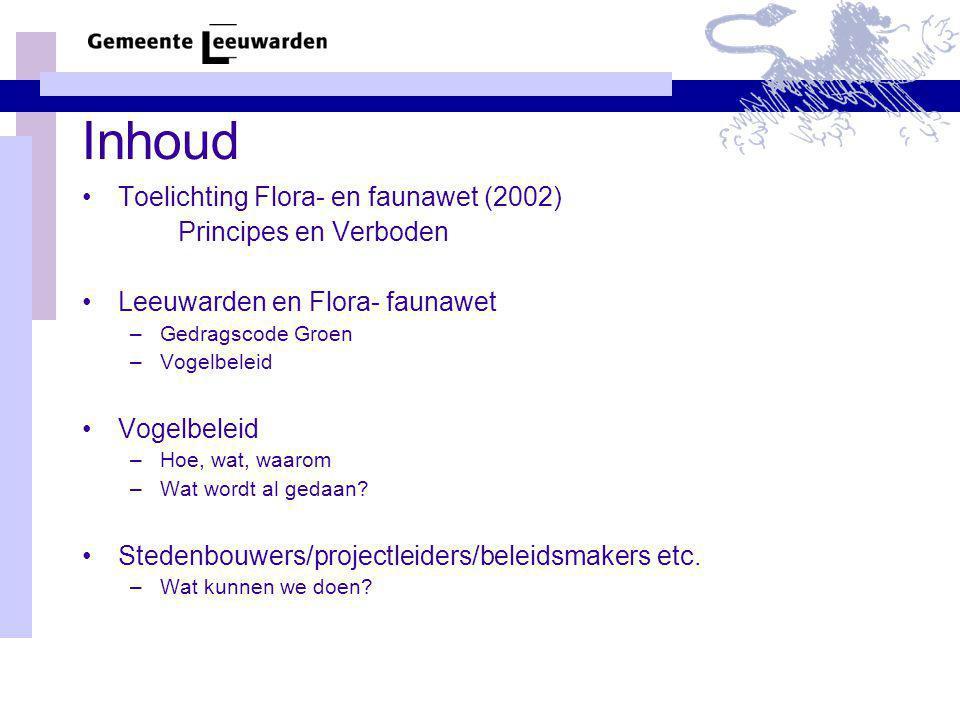 Inhoud Toelichting Flora- en faunawet (2002) Principes en Verboden Leeuwarden en Flora- faunawet –Gedragscode Groen –Vogelbeleid Vogelbeleid –Hoe, wat, waarom –Wat wordt al gedaan.