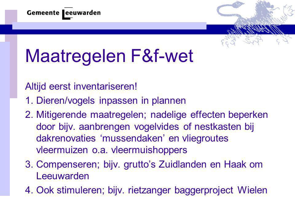 Maatregelen F&f-wet Altijd eerst inventariseren! 1.Dieren/vogels inpassen in plannen 2.Mitigerende maatregelen; nadelige effecten beperken door bijv.