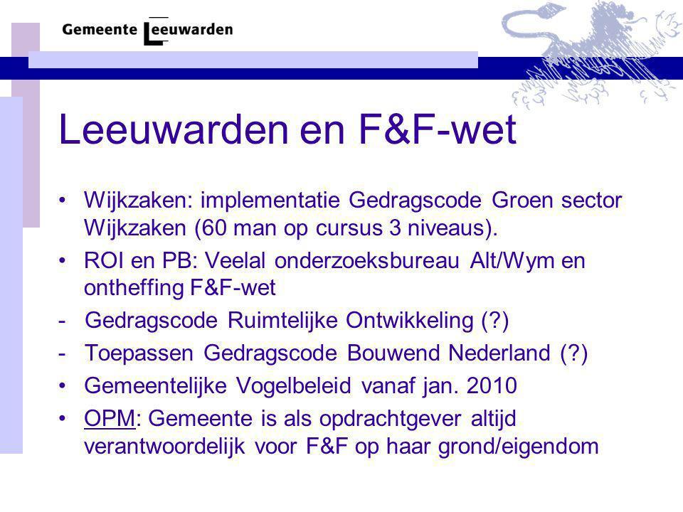 Leeuwarden en F&F-wet Wijkzaken: implementatie Gedragscode Groen sector Wijkzaken (60 man op cursus 3 niveaus). ROI en PB: Veelal onderzoeksbureau Alt