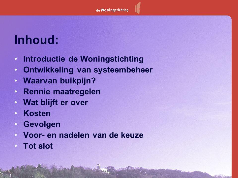 Buikpijn van systeembeheer? Een praktijkvoorbeeld uit Wageningen www.dewoningstichting.nl Jan Inden uit Wageningen