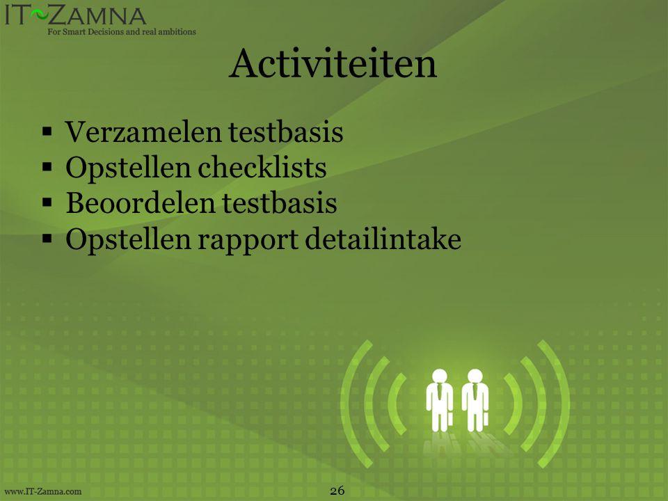 Activiteiten  Verzamelen testbasis  Opstellen checklists  Beoordelen testbasis  Opstellen rapport detailintake 26