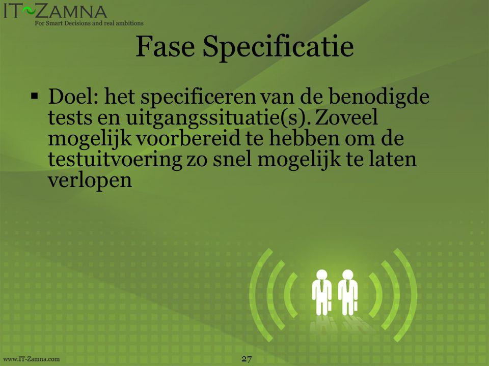 Fase Specificatie  Doel: het specificeren van de benodigde tests en uitgangssituatie(s).