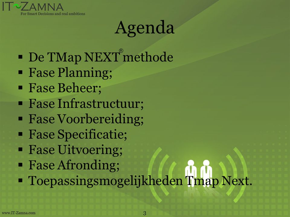 Agenda  De TMap NEXT methode  Fase Planning;  Fase Beheer;  Fase Infrastructuur;  Fase Voorbereiding;  Fase Specificatie;  Fase Uitvoering;  Fase Afronding;  Toepassingsmogelijkheden Tmap Next.