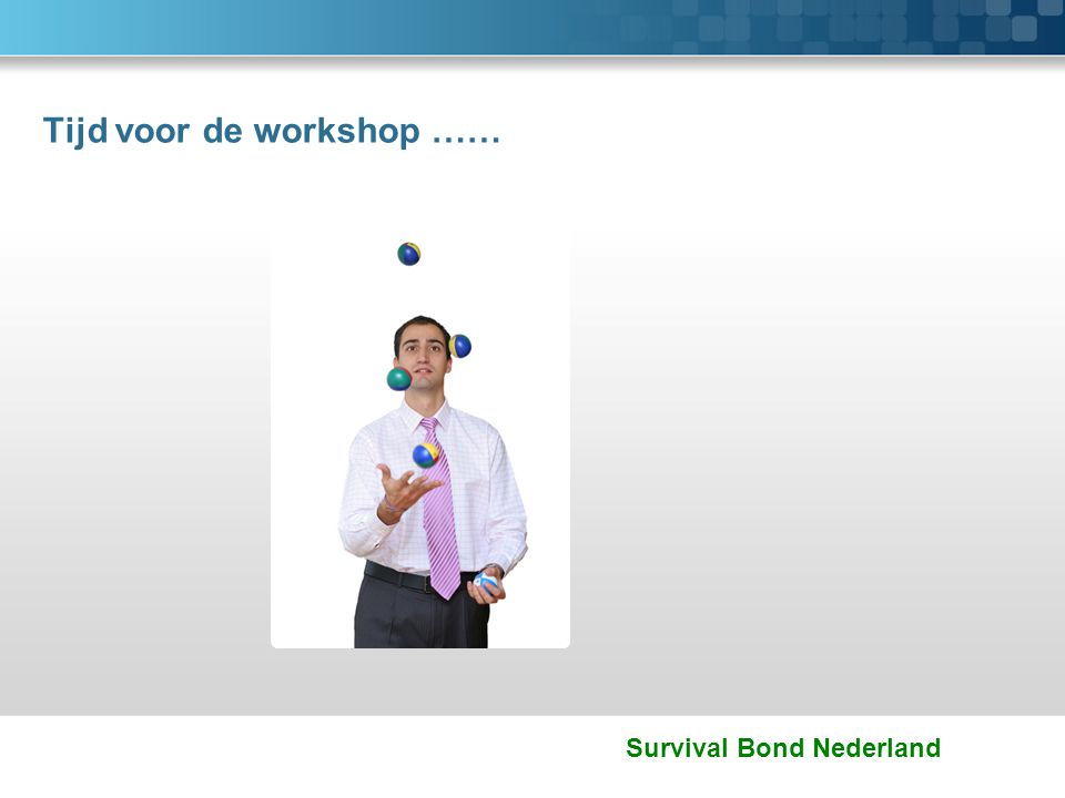 Survival Bond Nederland Tijd voor de workshop ……