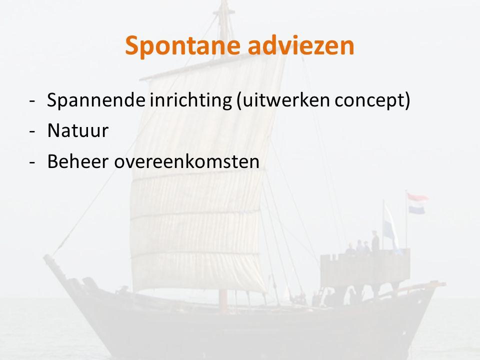 Spontane adviezen -Spannende inrichting (uitwerken concept) -Natuur -Beheer overeenkomsten
