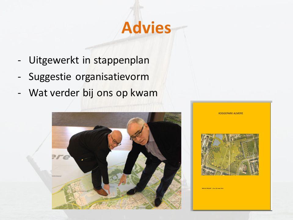 Advies -Uitgewerkt in stappenplan -Suggestie organisatievorm -Wat verder bij ons op kwam