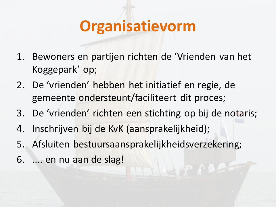 Organisatievorm 1.Bewoners en partijen richten de 'Vrienden van het Koggepark' op; 2.De 'vrienden' hebben het initiatief en regie, de gemeente onderst