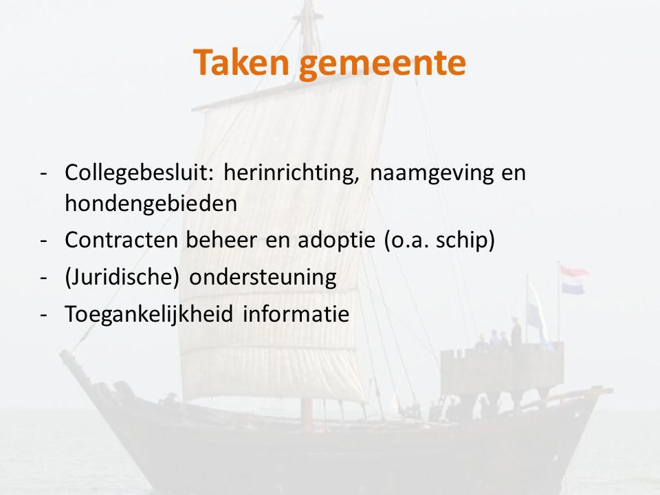 Taken gemeente -Collegebesluit: herinrichting, naamgeving en hondengebieden -Contracten beheer en adoptie (o.a. schip) -(Juridische) ondersteuning -To