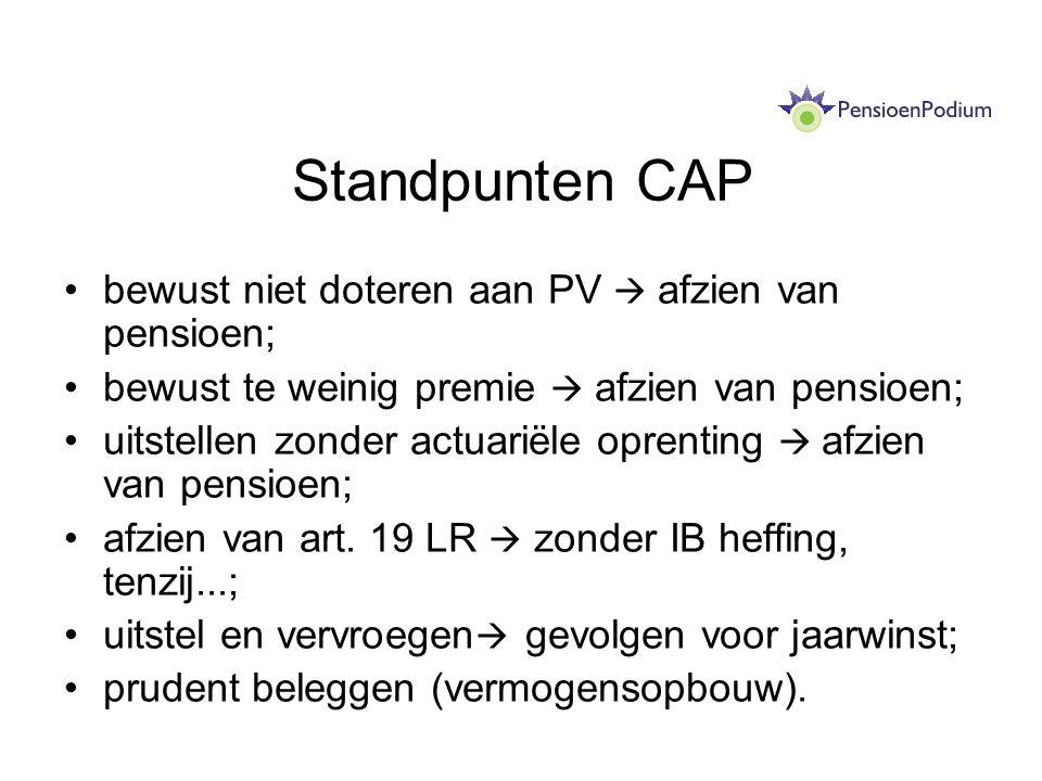 Standpunten CAP bewust niet doteren aan PV  afzien van pensioen; bewust te weinig premie  afzien van pensioen; uitstellen zonder actuariële oprentin