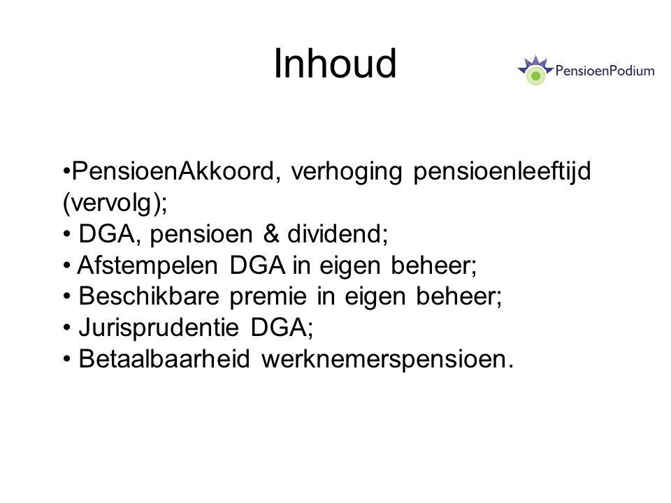 Inhoud PensioenAkkoord, verhoging pensioenleeftijd (vervolg); DGA, pensioen & dividend; Afstempelen DGA in eigen beheer; Beschikbare premie in eigen b